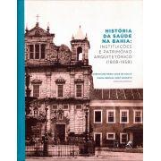 História da Saúde na Bahia: instituições e patrimônio arquitetônico (1808-1958)