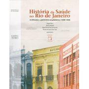 História da Saúde no Rio de Janeiro: instituições e patrimônio arquitetônico (1808-1958)