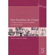 Nos Domínios do Corpo: o saber médico luso-brasileiro no século XVIII