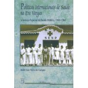 Políticas Internacionais de Saúde na Era Vargas: o Serviço Especial de Saúde Pública, 1942-1960