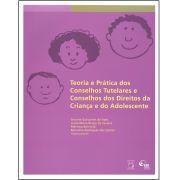 Teoria e Prática dos Conselhos Tutelares e Conselhos dos Direitos da Criança e do Adolescente