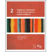 Vigilância Alimentar e Nutricional para a Saúde Indígena (volume II)