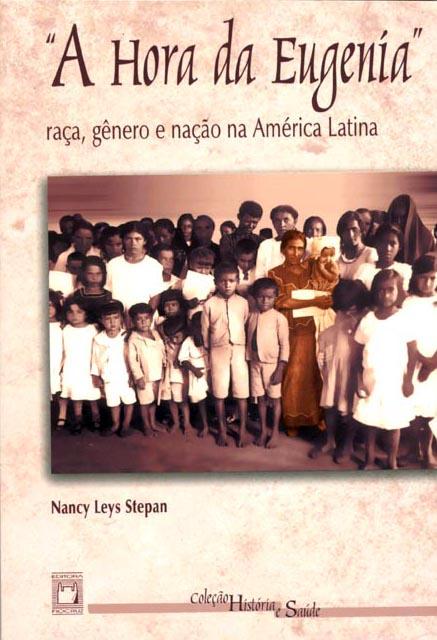 A Hora da Eugenia: raça, gênero e nação na América Latina  - Livraria Virtual da Editora Fiocruz