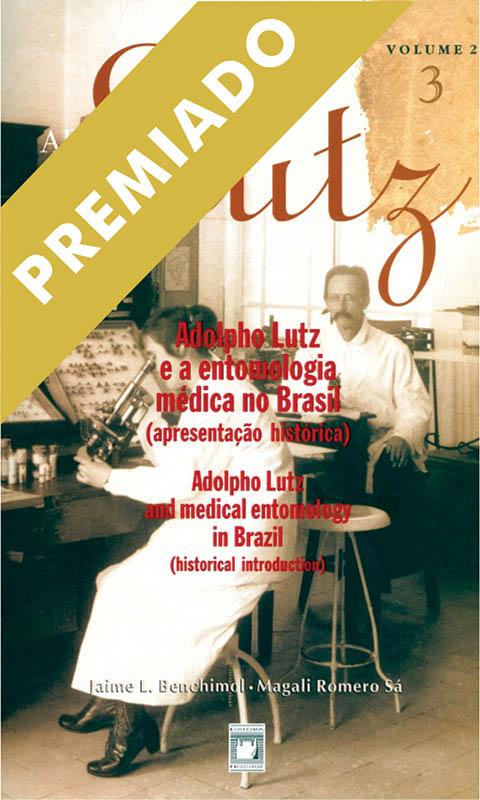 Adolpho Lutz: Adolpho Lutz e a Entomologia Médica no Brasil (apresentação histórica) (Volume 2 - Livro 3)  - Livraria Virtual da Editora Fiocruz