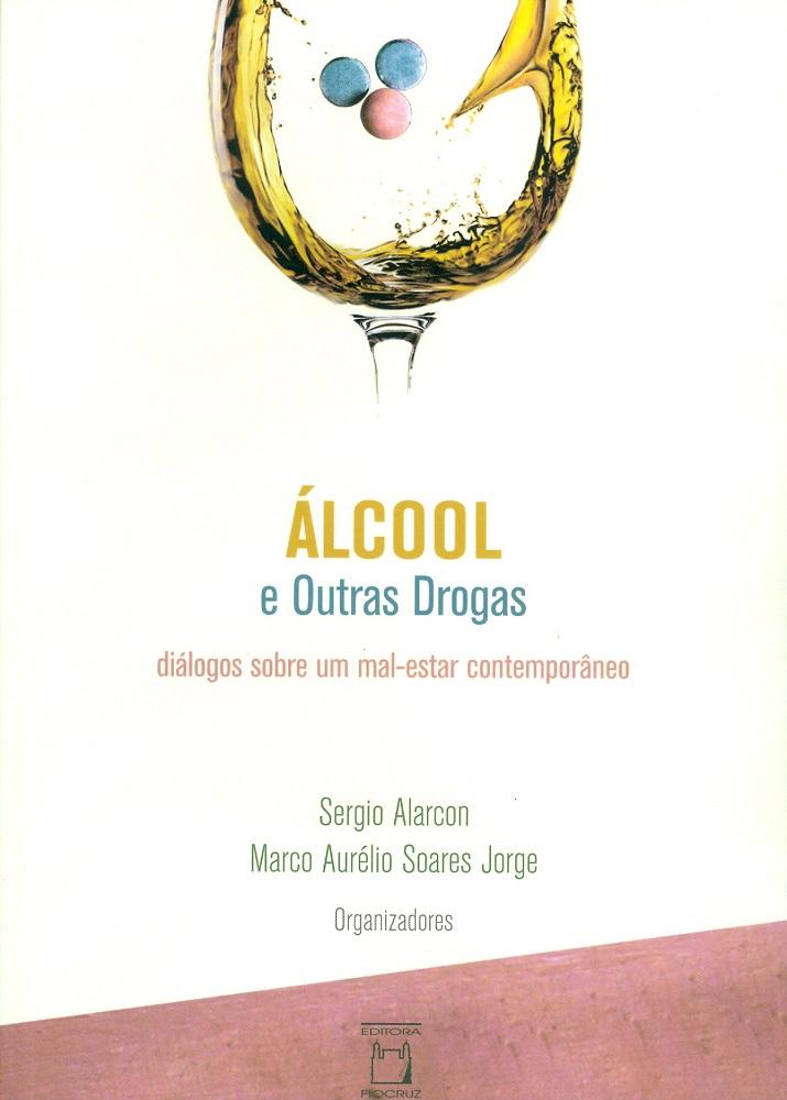 Álcool e Outras Drogas: diálogos sobre um mal-estar contemporâneo  - Livraria Virtual da Editora Fiocruz