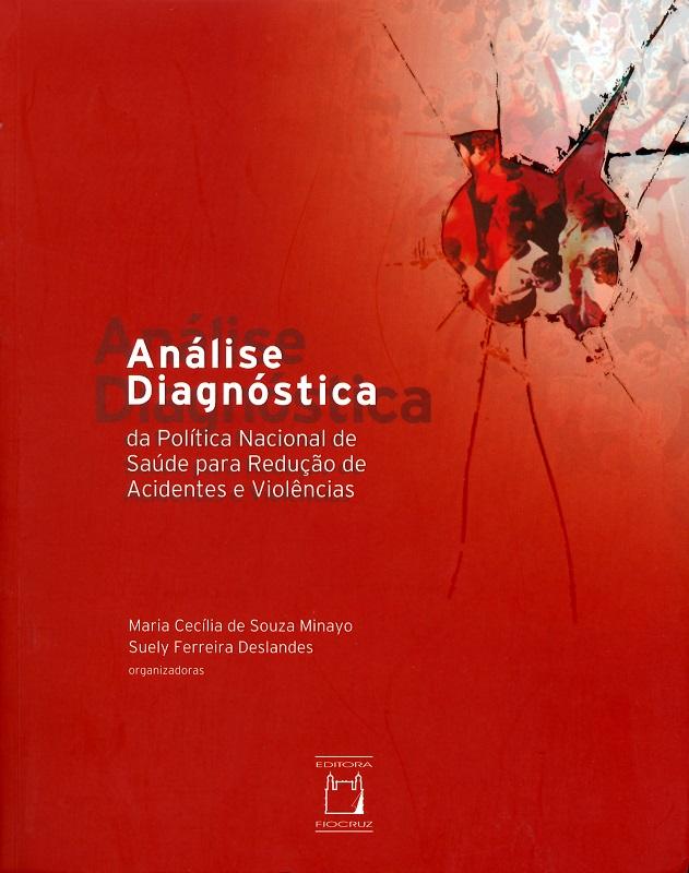 Análise Diagnóstica da Política Nacional de Saúde para Redução de Acidentes e Violências  - Livraria Virtual da Editora Fiocruz