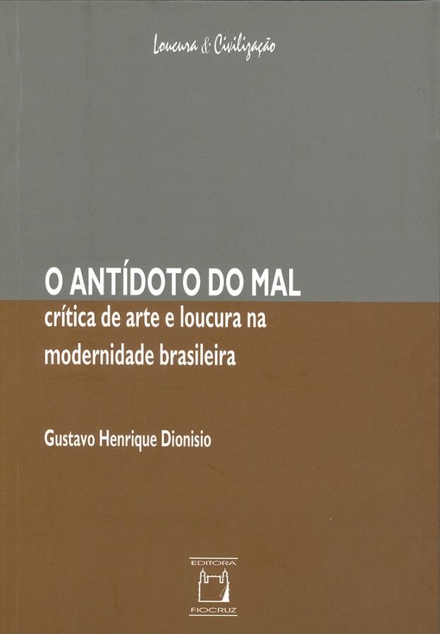 Antídoto do Mal: crítica de arte e loucura na modernidade brasileira, O  - Livraria Virtual da Editora Fiocruz