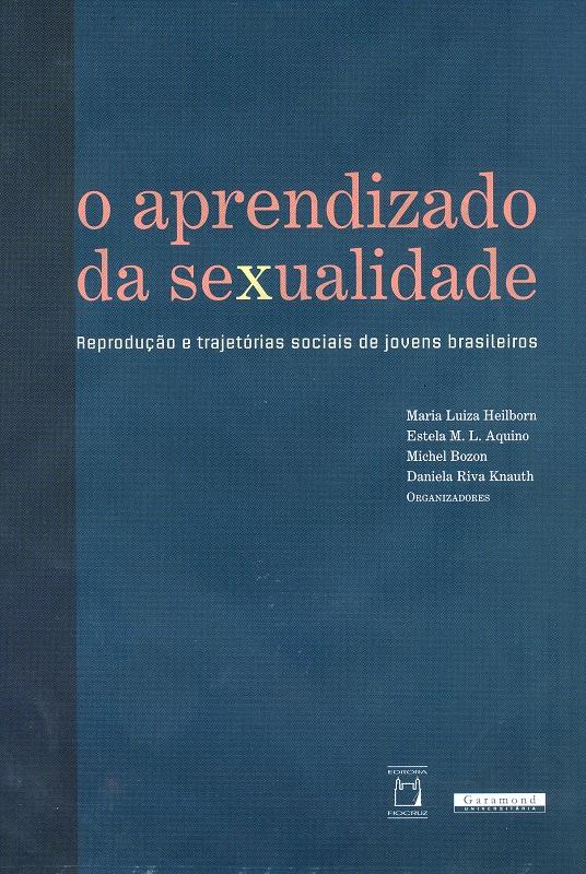 Aprendizado da Sexualidade: reprodução e trajetórias sociais de jovens brasileiros, O  - Livraria Virtual da Editora Fiocruz