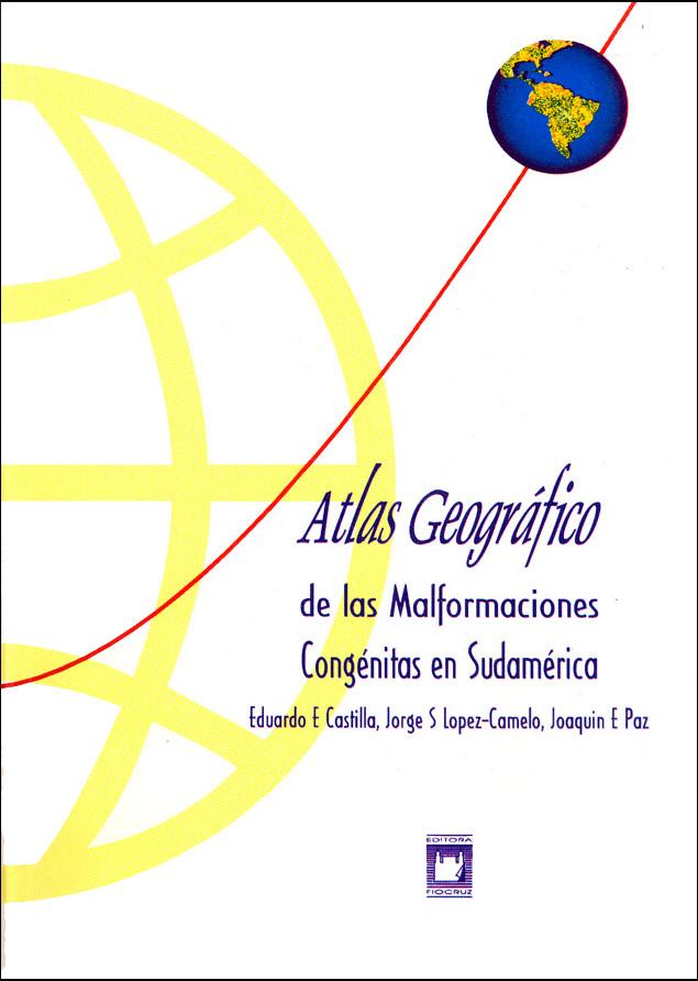 Atlas Geográfico de las Malformaciones Congénitas en Sudamérica  - Livraria Virtual da Editora Fiocruz