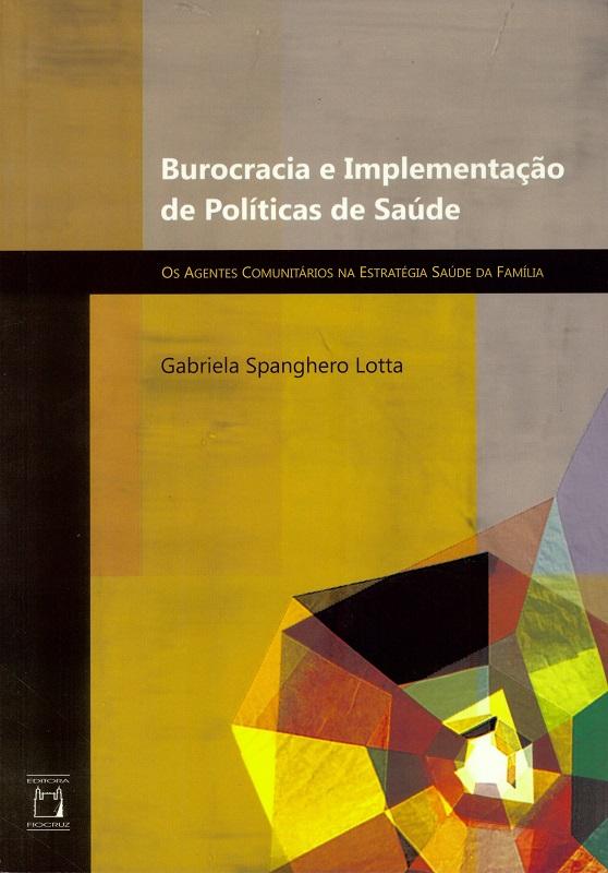 Burocracia e Implementação de Políticas de Saúde: os agentes comunitários na Estratégia Saúde da Família  - Livraria Virtual da Editora Fiocruz