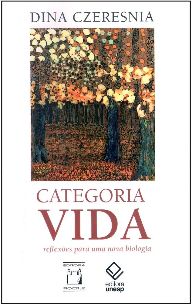 Categoria Vida: reflexões para uma nova biologia  - Livraria Virtual da Editora Fiocruz