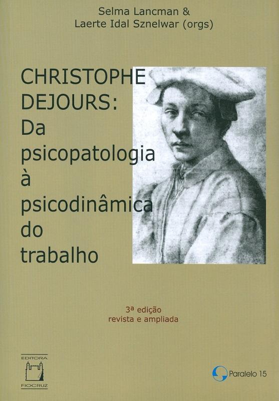 Christophe Dejours: da psicopatologia à psicodinâmica do trabalho  - Livraria Virtual da Editora Fiocruz