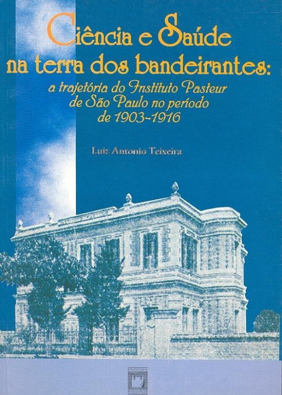 Ciência e Saúde na Terra dos Bandeirantes: a trajetória do Instituto Pasteur de São Paulo no período de 1903-1916  - Livraria Virtual da Editora Fiocruz