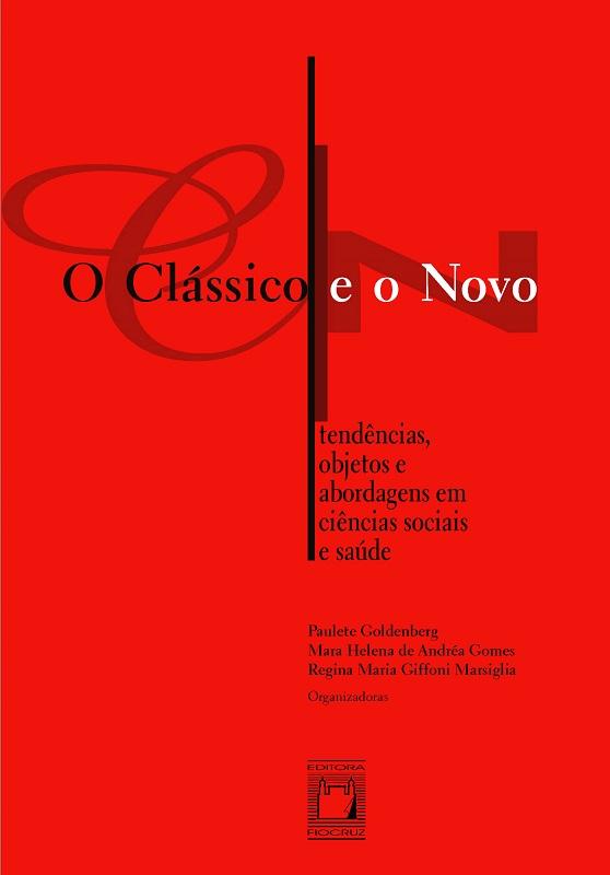 Clássico e o Novo: tendências, objetos e abordagens em ciências sociais e saúde, O  - Livraria Virtual da Editora Fiocruz