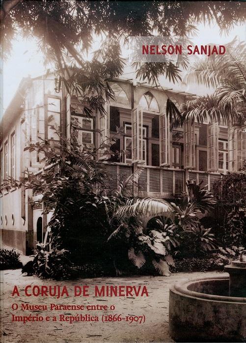 Coruja de Minerva: o Museu Paraense entre o Império e a República (1866-1907), A  - Livraria Virtual da Editora Fiocruz