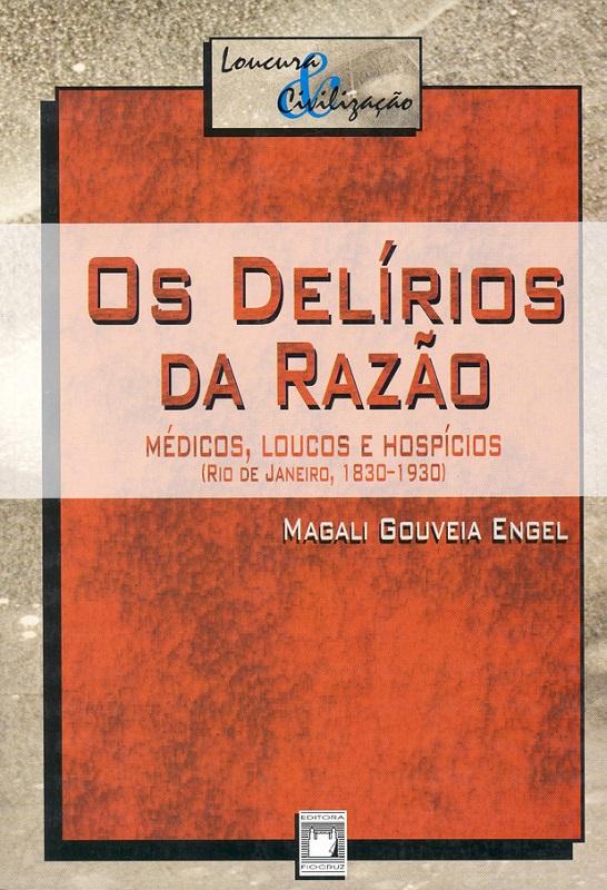 Delírios da Razão: médicos, loucos e hospícios (Rio de Janeiro, 1830-1930), Os  - Livraria Virtual da Editora Fiocruz