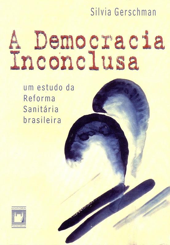 Democracia Inconclusa: um estudo da reforma sanitária brasileira, A  - Livraria Virtual da Editora Fiocruz
