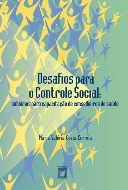 Desafios para o Controle Social: subsídios para capacitação de conselheiros de saúde  - Livraria Virtual da Editora Fiocruz