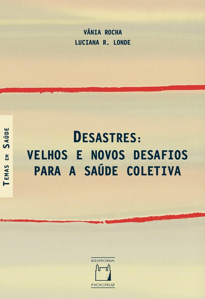 Desastres: velhos e novos desafios para a saúde coletiva  - Livraria Virtual da Editora Fiocruz