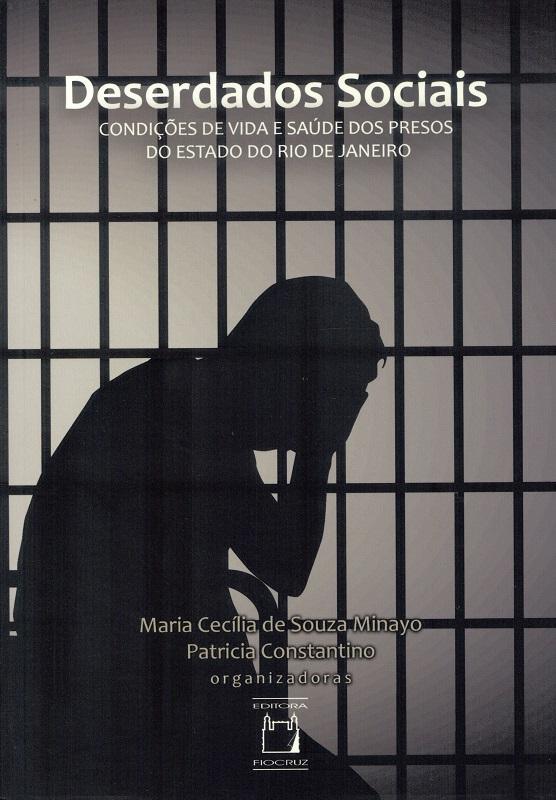 Deserdados Sociais: condições de vida e saúde dos presos do estado do Rio de Janeiro  - Livraria Virtual da Editora Fiocruz
