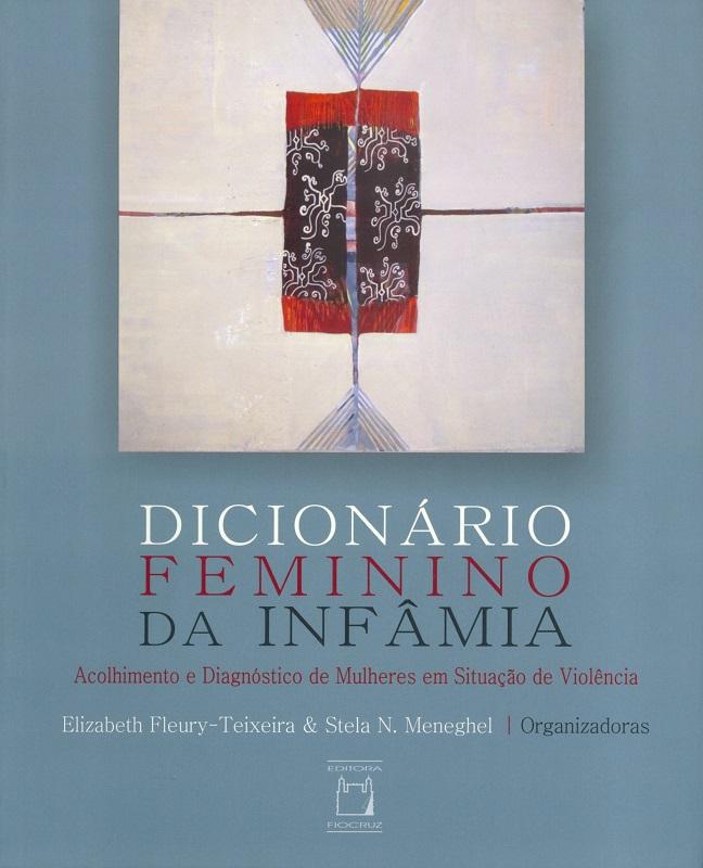 Dicionário Feminino da Infâmia: acolhimento e diagnóstico de mulheres em situação de violência  - Livraria Virtual da Editora Fiocruz