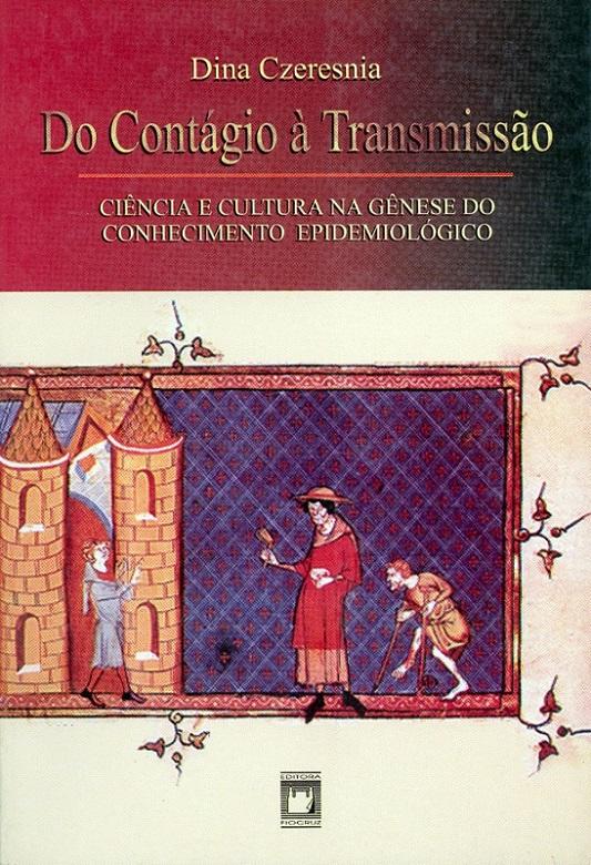 Do Contágio à Transmissão: ciência e cultura na gênese do conhecimento epidemiológico  - Livraria Virtual da Editora Fiocruz