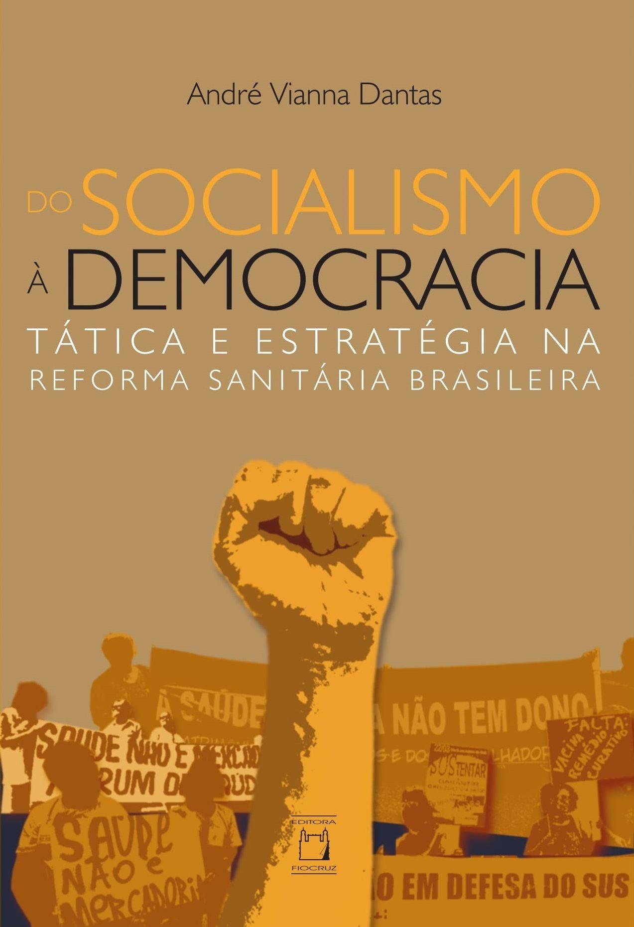 Do Socialismo à Democracia: tática e estratégia na Reforma Sanitária Brasileira  - Livraria Virtual da Editora Fiocruz