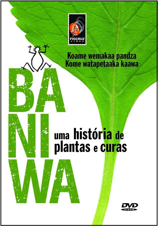 #DVD - Baniwa: uma história de plantas e curas  - Livraria Virtual da Editora Fiocruz