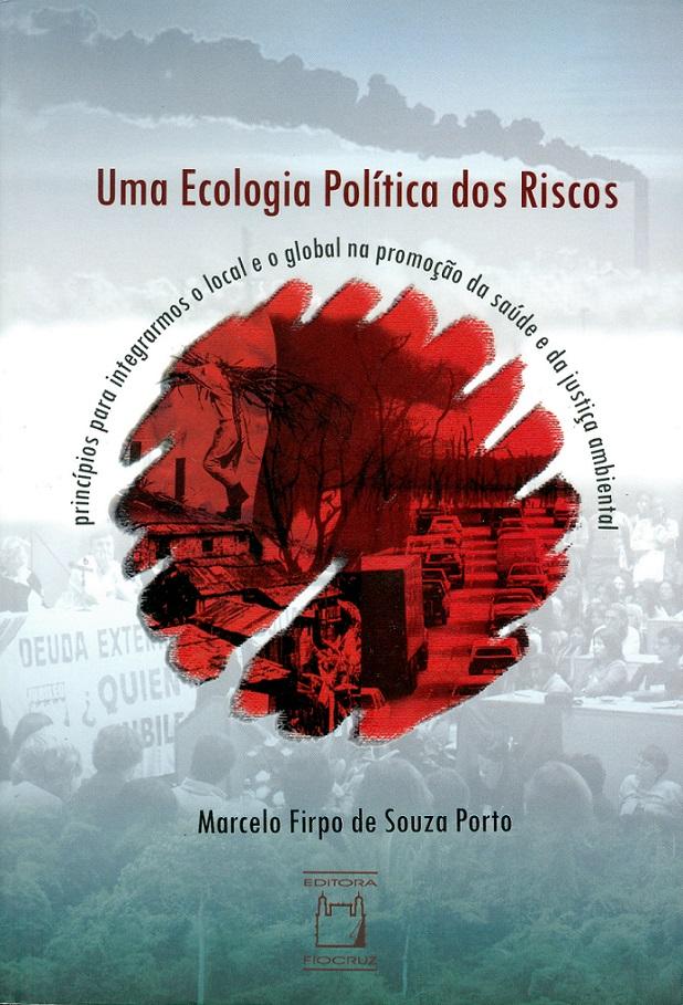 Ecologia Política dos Riscos: princípios para integrarmos o local e o global na promoção da saúde e da justiça ambiental, Uma  - Livraria Virtual da Editora Fiocruz
