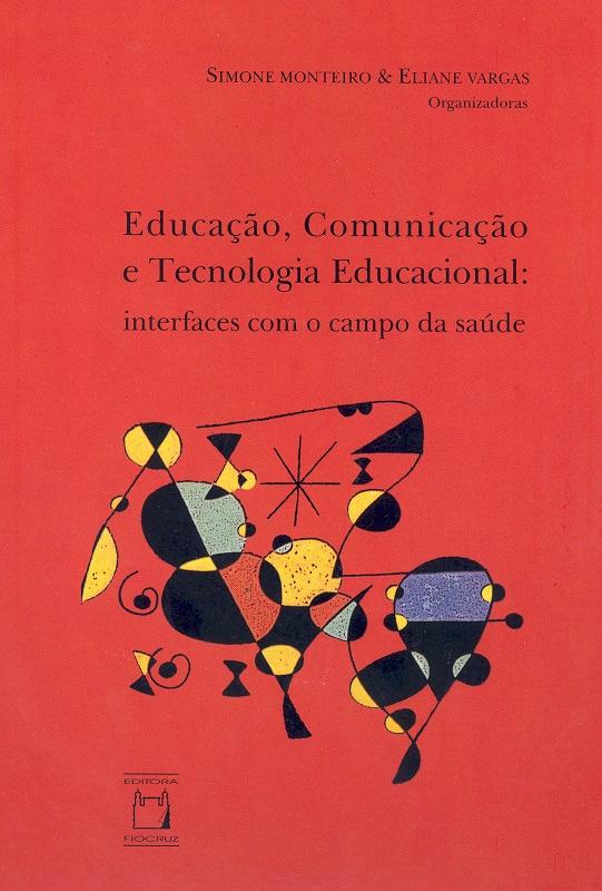 Educação, Comunicação e Tecnologia Educacional: interfaces com o campo da saúde  - Livraria Virtual da Editora Fiocruz