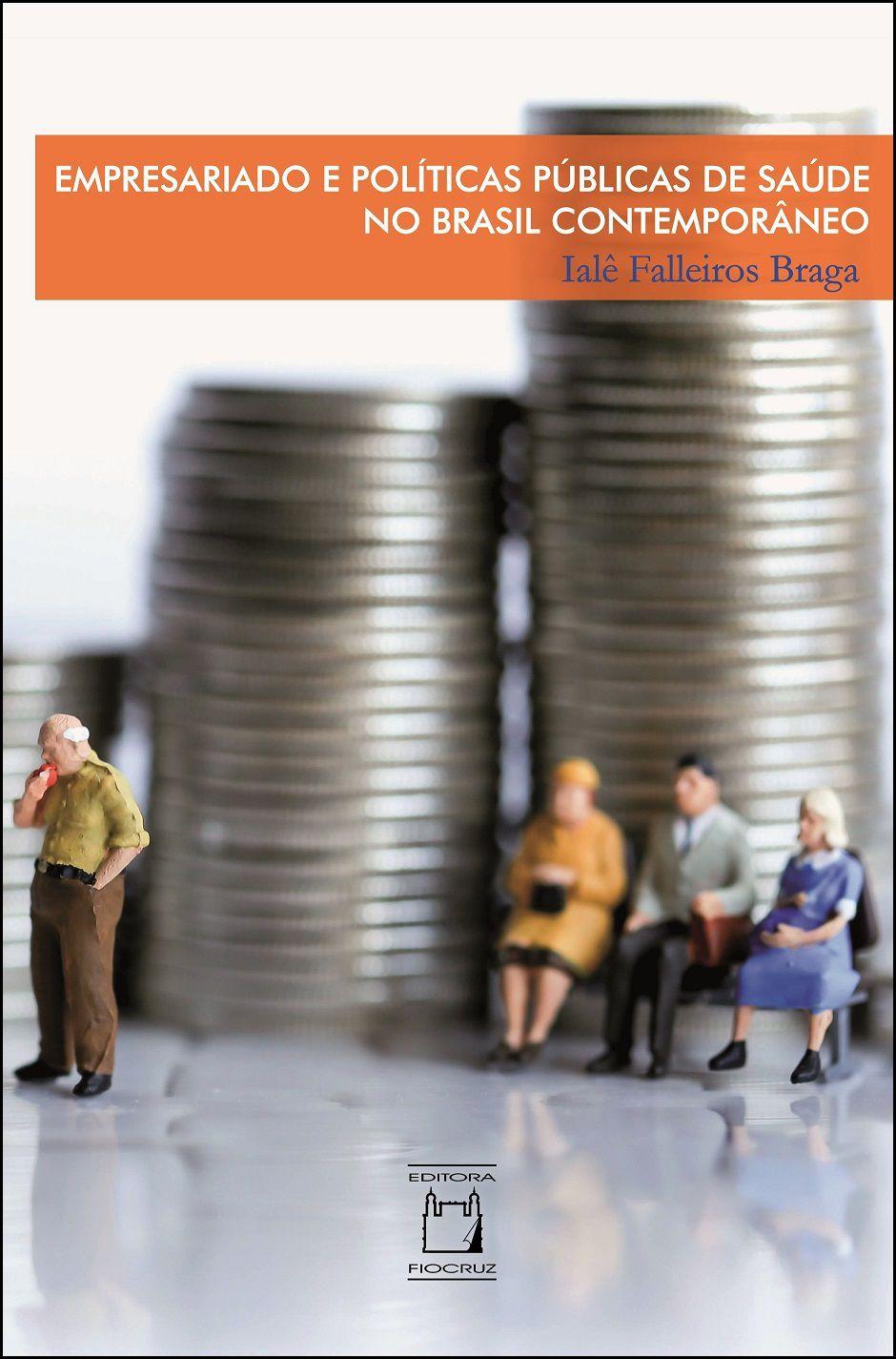 Empresariado e Políticas Públicas de Saúde no Brasil Contemporâneo  - Livraria Virtual da Editora Fiocruz