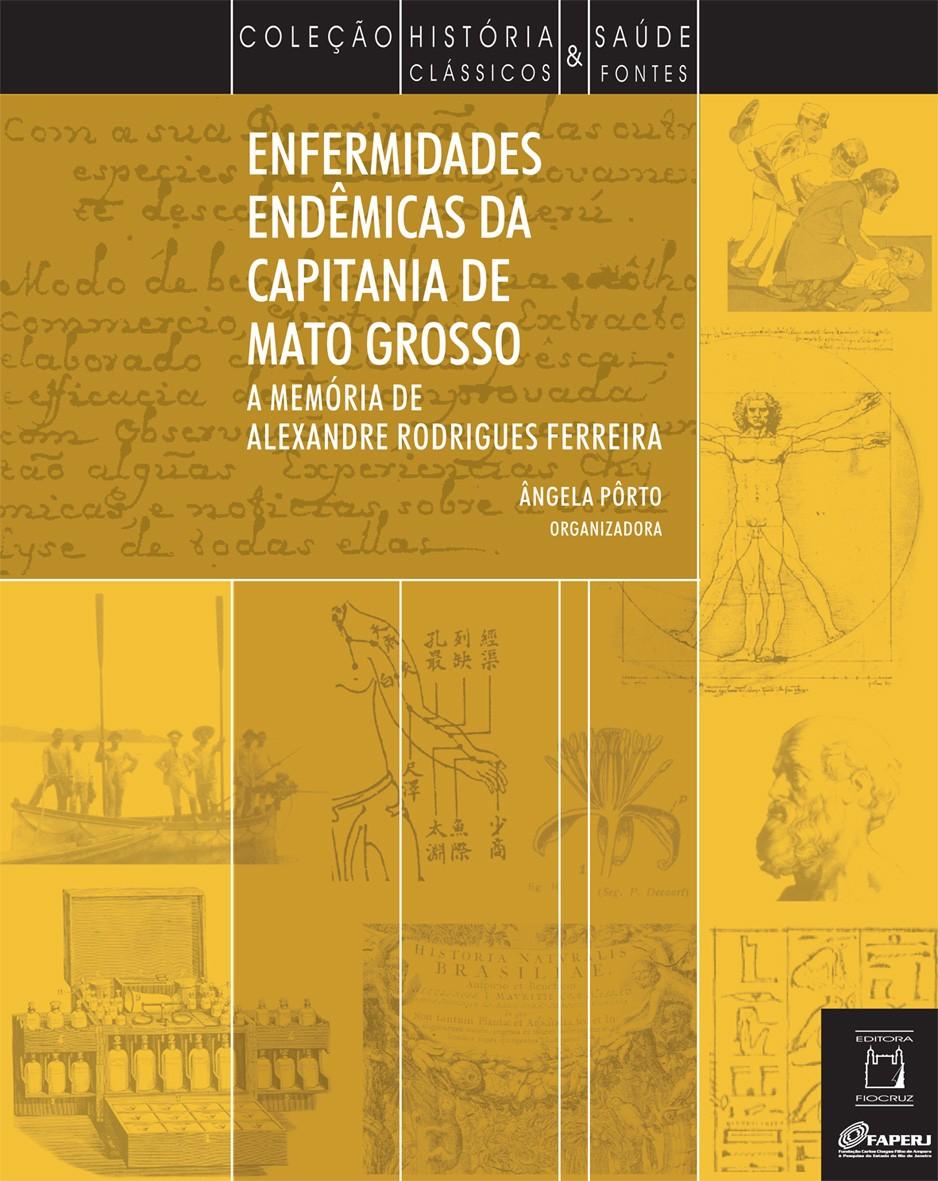 Enfermidades Endêmicas da Capitania de Mato Grosso: a memória de Alexandre Rodrigues Ferreira  - Livraria Virtual da Editora Fiocruz