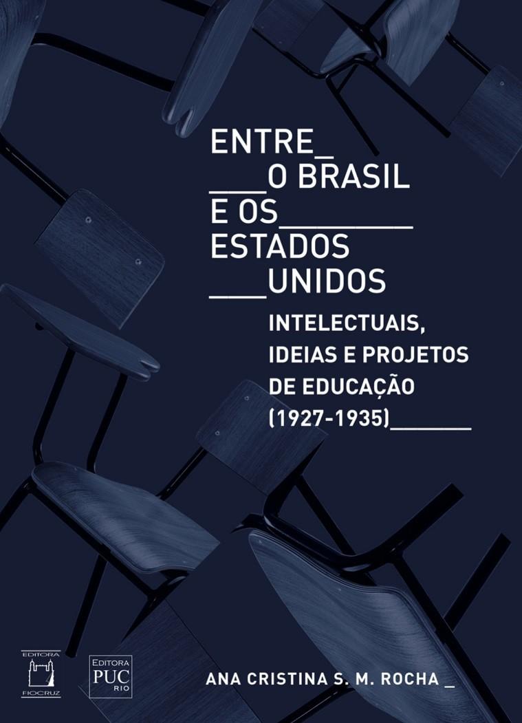 Entre o Brasil e os Estados Unidos: intelectuais, ideias e projetos de educação (1927-1935)  - Livraria Virtual da Editora Fiocruz