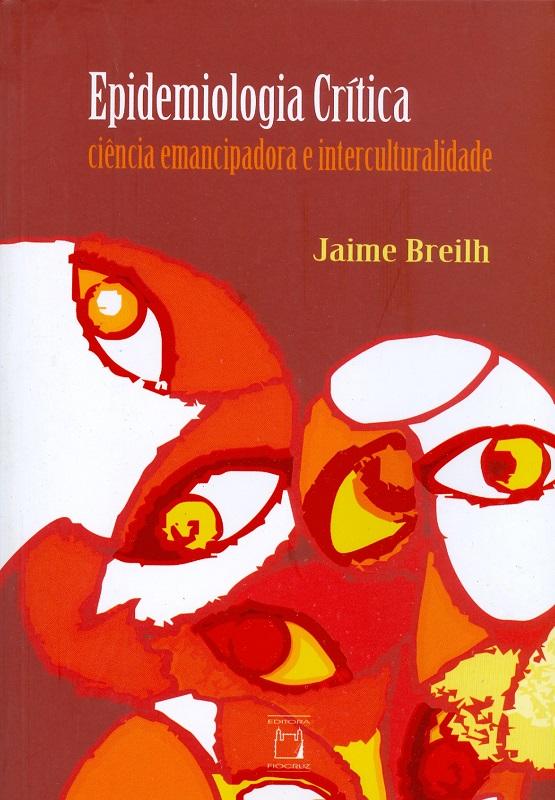 Epidemiologia Crítica: ciência emancipadora e interculturalidade  - Livraria Virtual da Editora Fiocruz