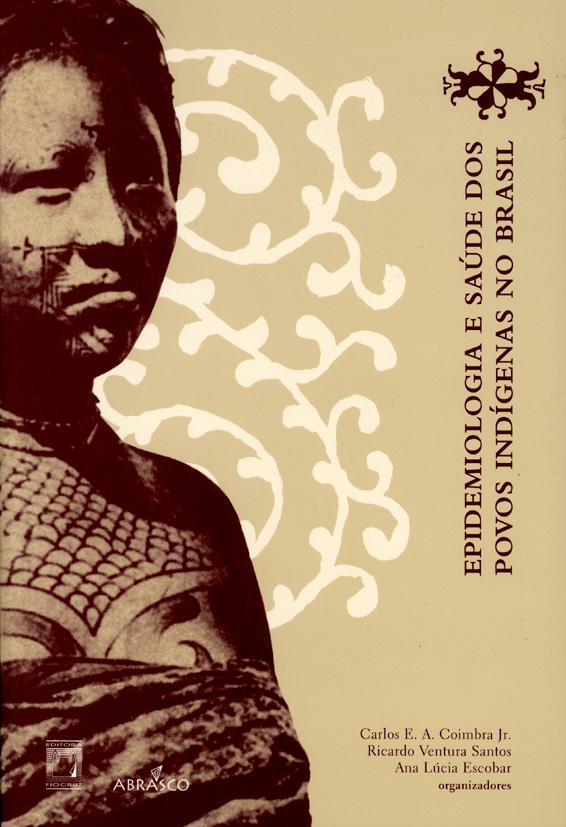 Epidemiologia e Saúde dos Povos Indígenas no Brasil  - Livraria Virtual da Editora Fiocruz