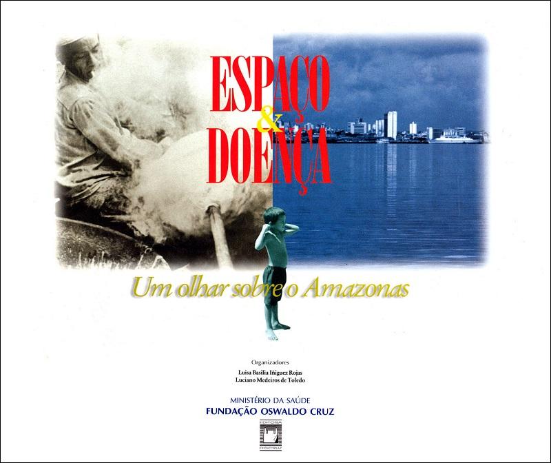 Espaço & Doença: um olhar sobre o Amazonas  - Livraria Virtual da Editora Fiocruz