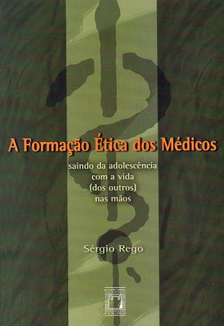 Formação Ética dos Médicos: saindo da adolescência com a vida (dos outros) nas mãos, A  - Livraria Virtual da Editora Fiocruz
