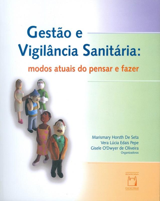 Gestão e Vigilância Sanitária: modos atuais do pensar e fazer  - Livraria Virtual da Editora Fiocruz