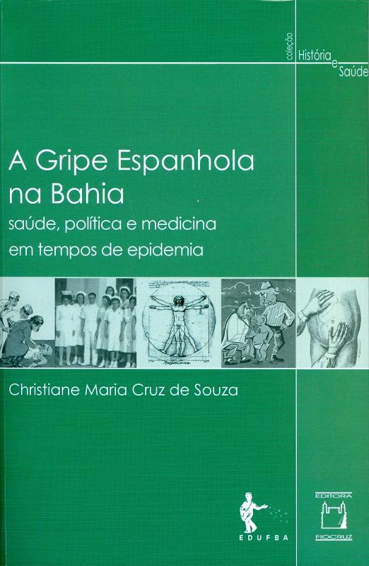Gripe Espanhola na Bahia: saúde, política e medicina em tempos de epidemia, A  - Livraria Virtual da Editora Fiocruz