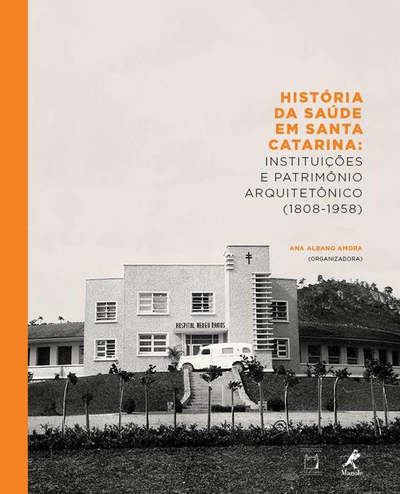 História da Saúde em Santa Catarina: instituições e patrimônio arquitetônico (1808-1958)  - Livraria Virtual da Editora Fiocruz