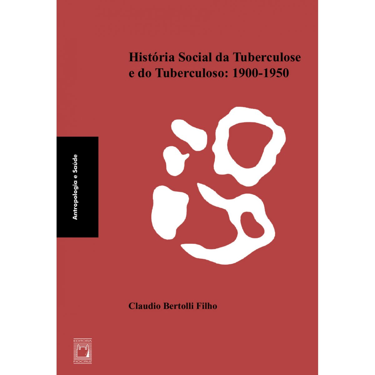 História Social da Tuberculose e do Tuberculoso: 1900-1950  - Livraria Virtual da Editora Fiocruz