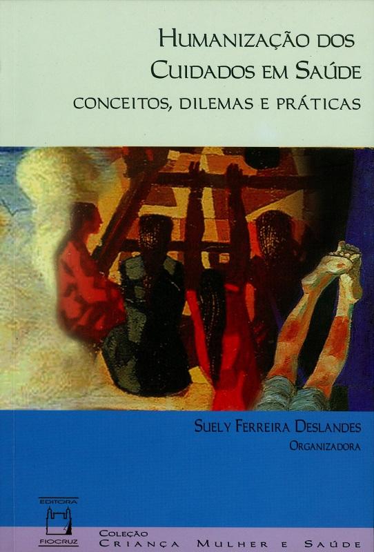 Humanização dos Cuidados em Saúde: conceitos, dilemas e práticas  - Livraria Virtual da Editora Fiocruz