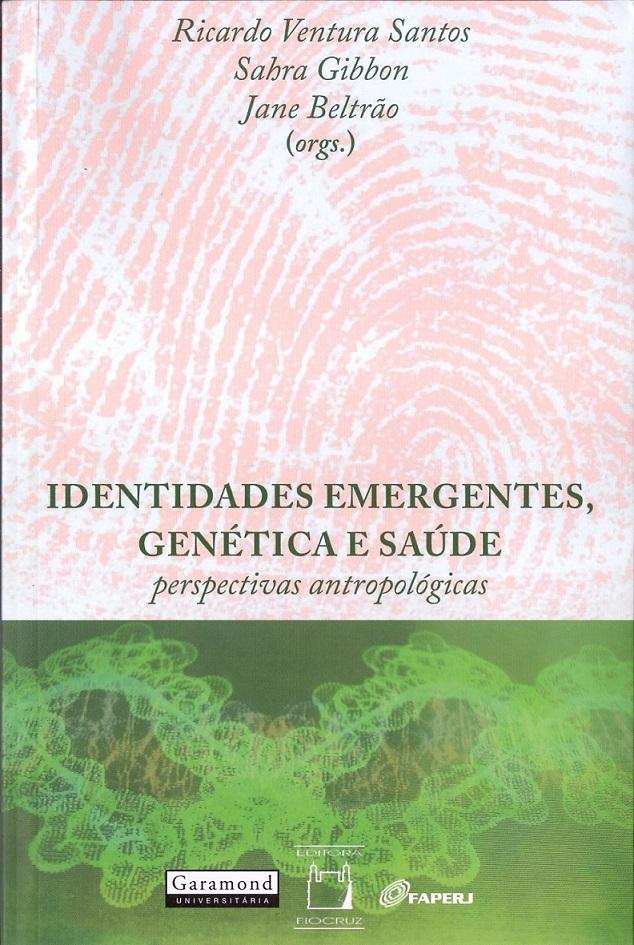 Identidades Emergentes, Genética e Saúde: perspectivas antropológicas  - Livraria Virtual da Editora Fiocruz