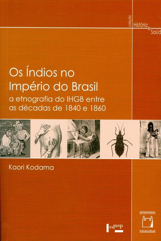 Índios no Império do Brasil: a etnografia do IHGB entre as décadas de 1840 e 1860, Os  - Livraria Virtual da Editora Fiocruz