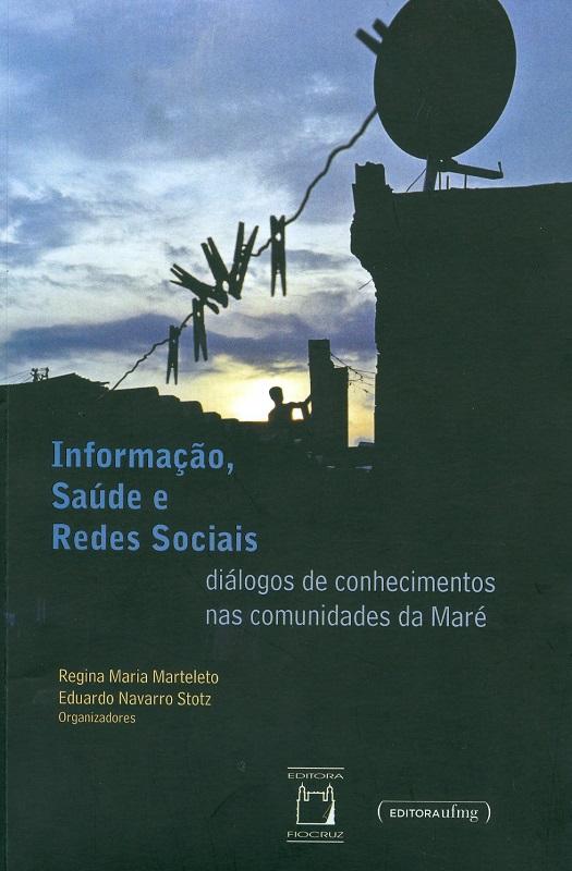 Informação, Saúde e Redes Sociais: diálogos de conhecimentos nas comunidades da Maré  - Livraria Virtual da Editora Fiocruz
