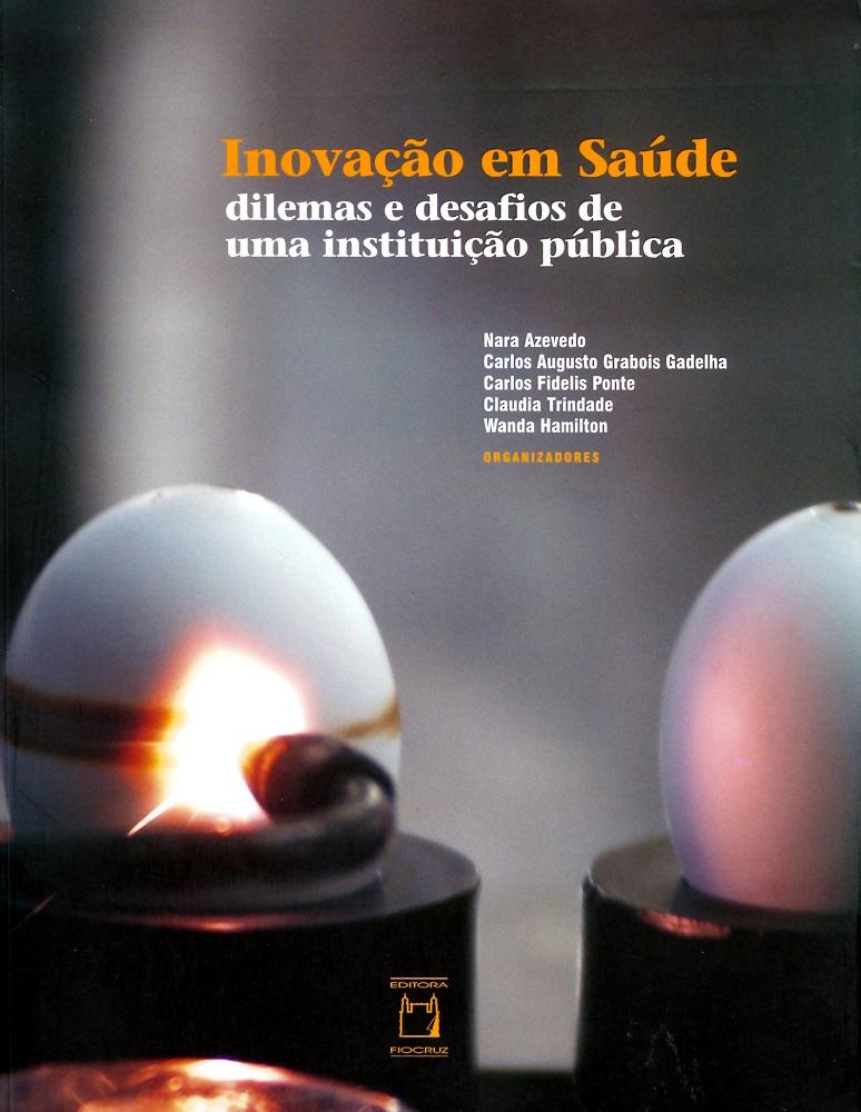 Inovação em Saúde: dilemas e desafios de uma instituição pública  - Livraria Virtual da Editora Fiocruz