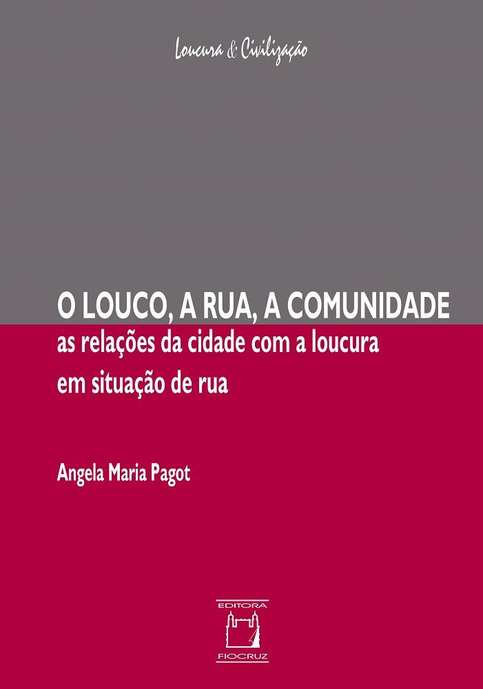 Louco, a Rua, a Comunidade: as relações da cidade com a loucura em situação de rua, O  - Livraria Virtual da Editora Fiocruz