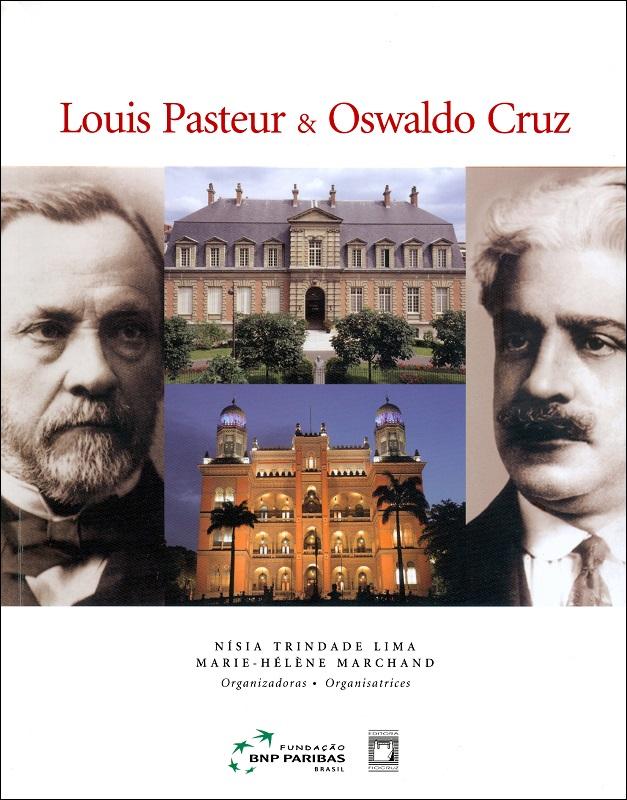 Louis Pasteur & Oswaldo Cruz: inovação e tradição em saúde (capa dura)  - Livraria Virtual da Editora Fiocruz