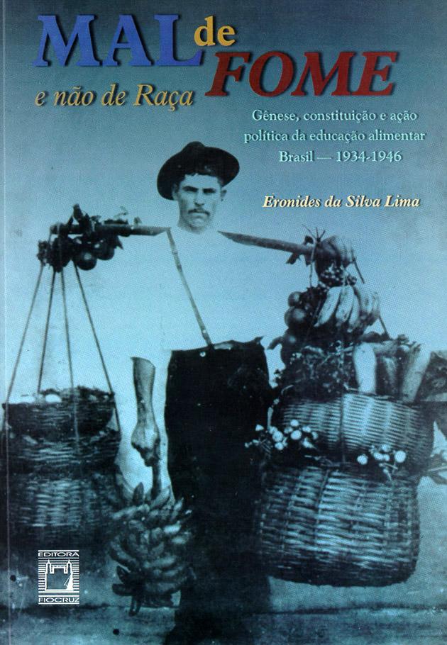 Mal de Fome e não de raça: gênese, constituição e ação política da educação alimentar. Brasil, 1934-1946  - Livraria Virtual da Editora Fiocruz
