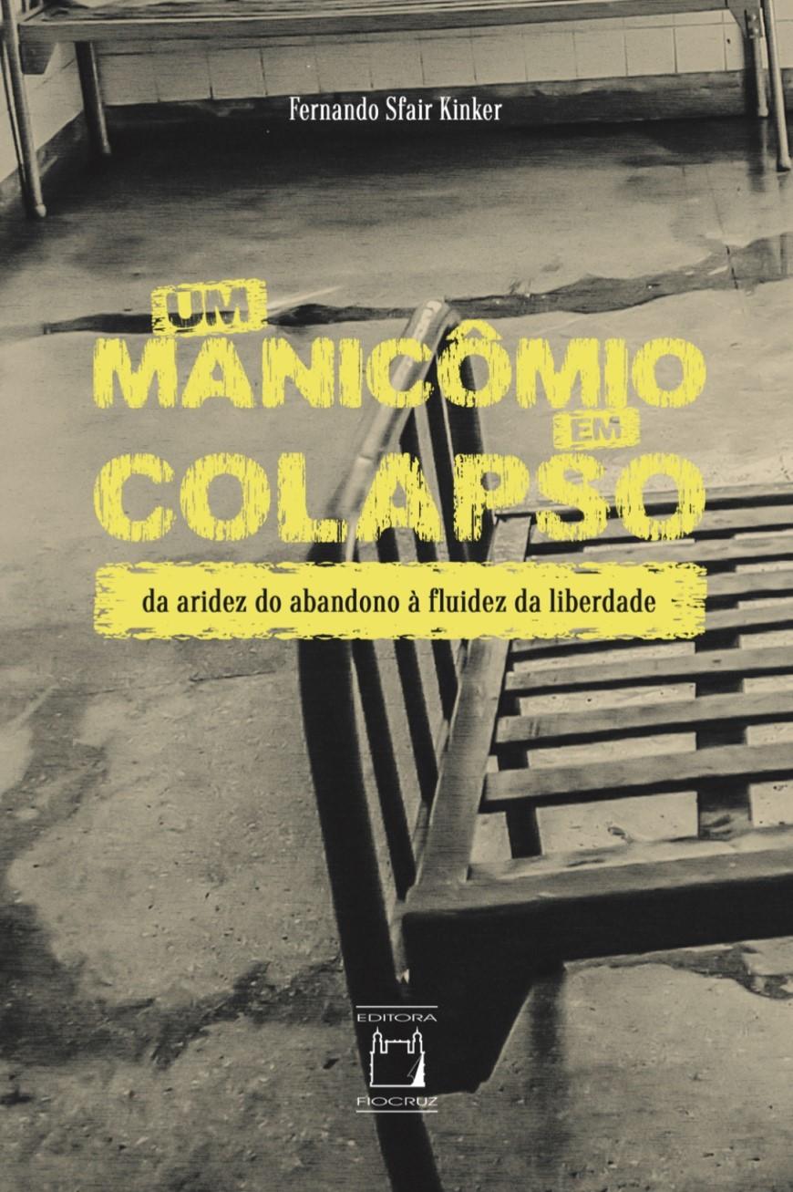Manicômio em Colapso: da aridez do abandono à fluidez da liberdade, Um  - Livraria Virtual da Editora Fiocruz